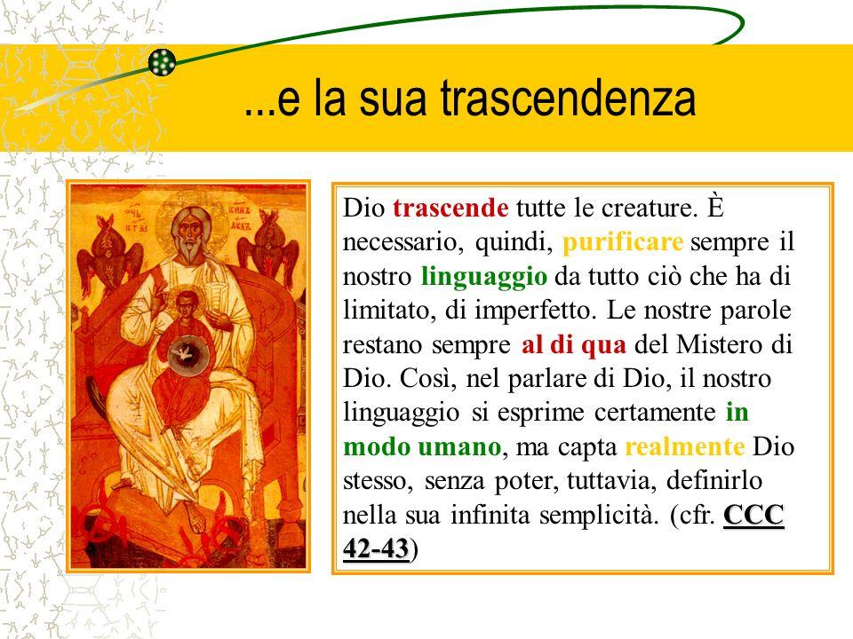 ...e la sua trascendenza CCC 42-43 Dio trascende tutte le creature. È necessario, quindi, purificare sempre il nostro linguaggio da tutto ciò che ha d