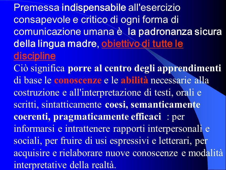 Premessa indispensabile all'esercizio consapevole e critico di ogni forma di comunicazione umana è la padronanza sicura della lingua madre, obiettivo