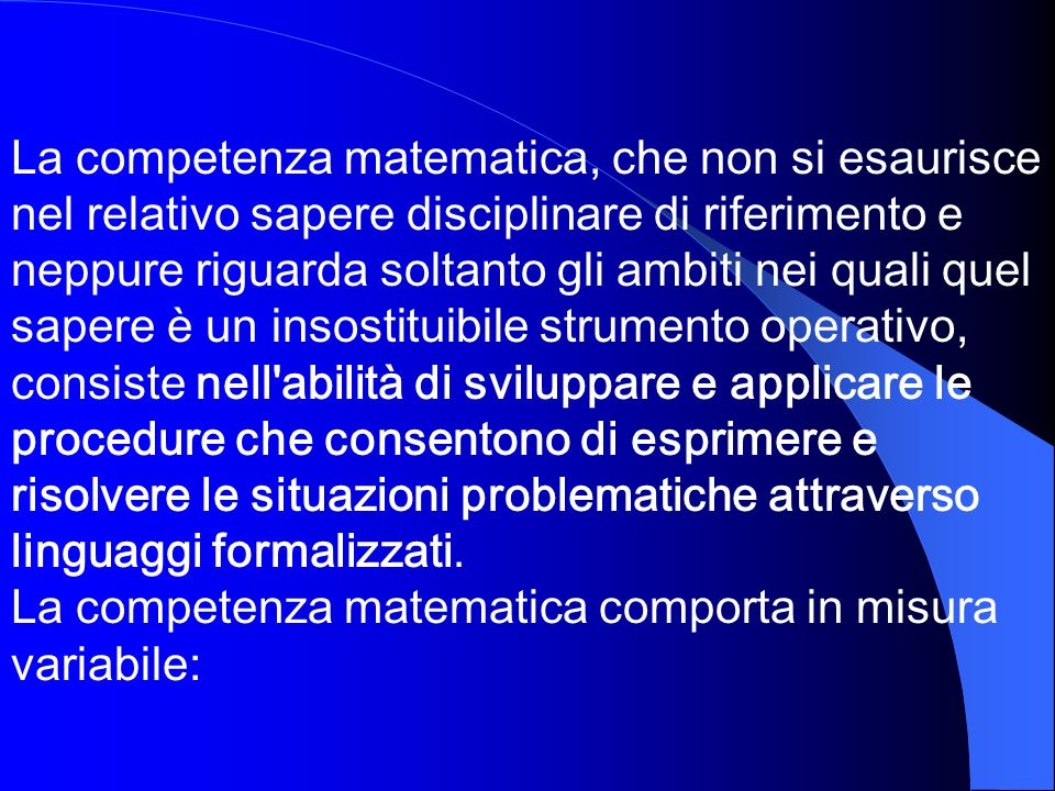 La competenza matematica, che non si esaurisce nel relativo sapere disciplinare di riferimento e neppure riguarda soltanto gli ambiti nei quali quel s