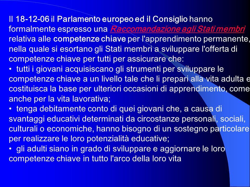 Il 18-12-06 il Parlamento europeo ed il Consiglio hanno formalmente espresso una Raccomandazione agli Stati membri relativa alle competenze chiave per