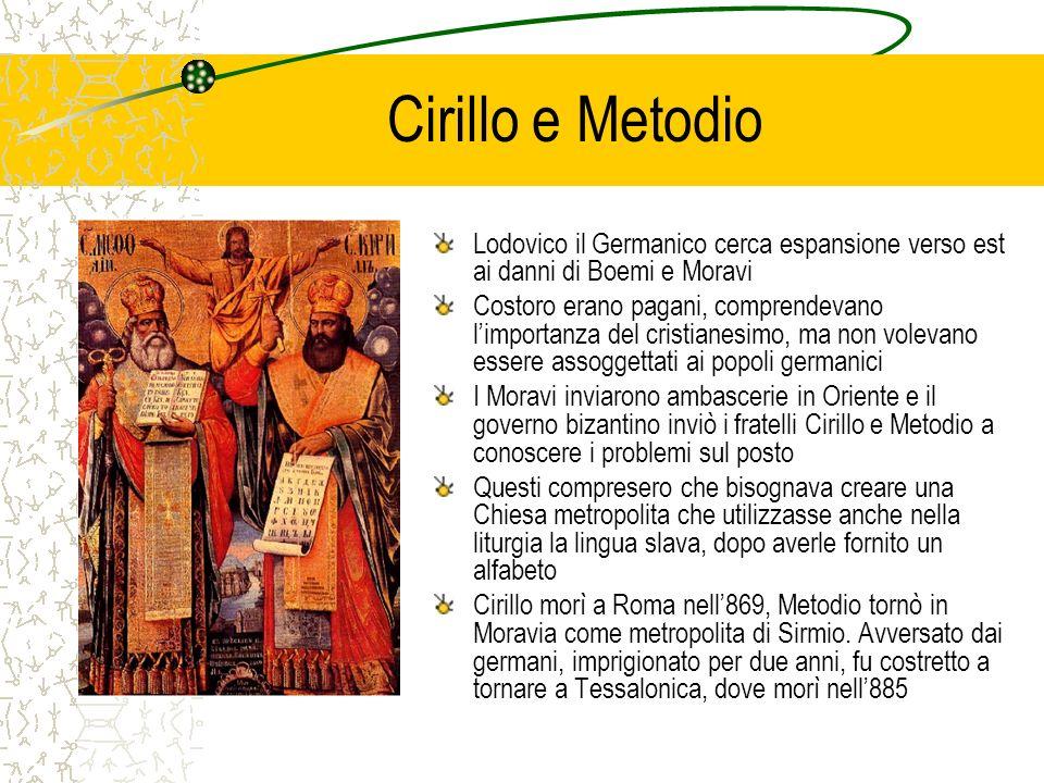 Cirillo e Metodio Lodovico il Germanico cerca espansione verso est ai danni di Boemi e Moravi Costoro erano pagani, comprendevano limportanza del cris