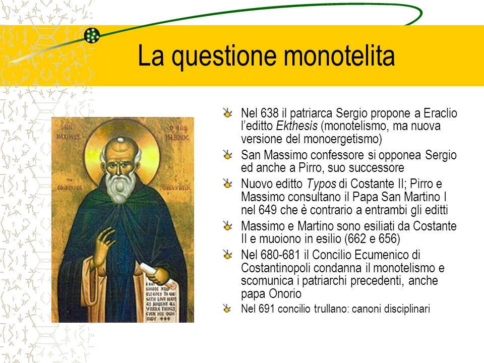 La questione monotelita Nel 638 il patriarca Sergio propone a Eraclio leditto Ekthesis (monotelismo, ma nuova versione del monoergetismo) San Massimo
