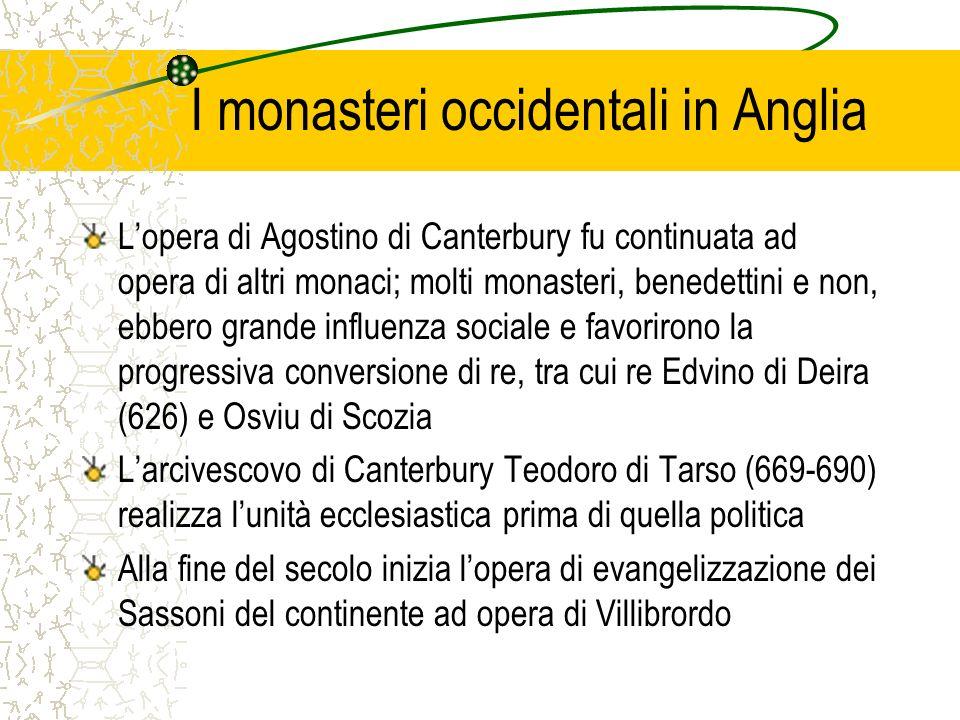 I monasteri occidentali in Anglia Lopera di Agostino di Canterbury fu continuata ad opera di altri monaci; molti monasteri, benedettini e non, ebbero