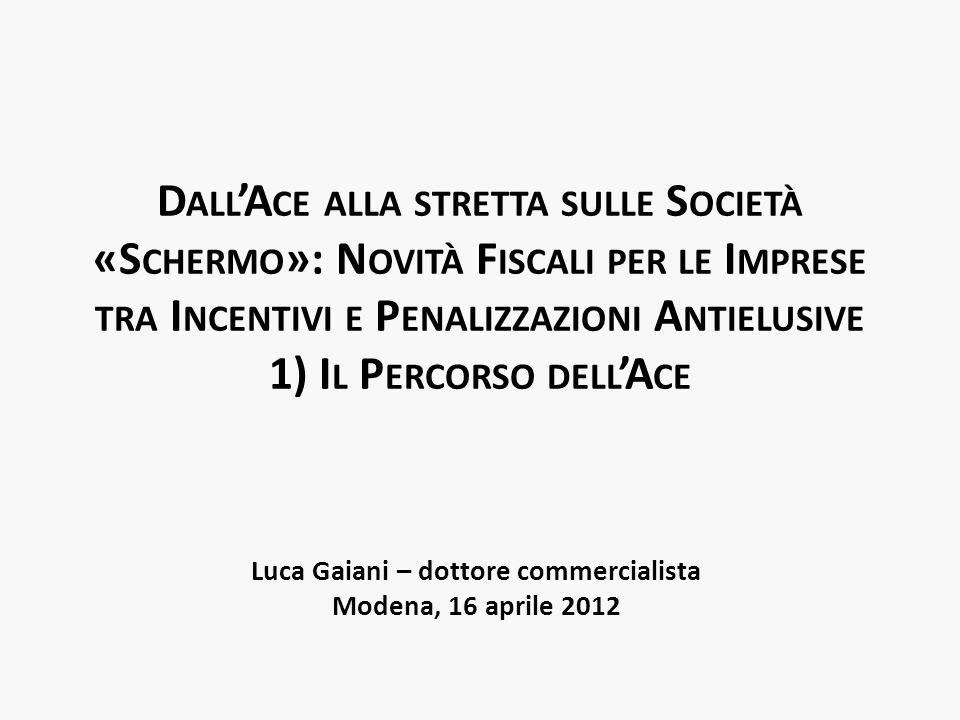 D ALL A CE ALLA STRETTA SULLE S OCIETÀ «S CHERMO »: N OVITÀ F ISCALI PER LE I MPRESE TRA I NCENTIVI E P ENALIZZAZIONI A NTIELUSIVE 1) I L P ERCORSO DELL A CE Luca Gaiani – dottore commercialista Modena, 16 aprile 2012