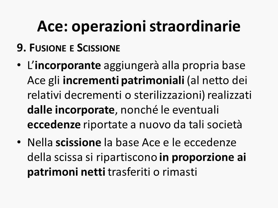 Ace: operazioni straordinarie 9. F USIONE E S CISSIONE Lincorporante aggiungerà alla propria base Ace gli incrementi patrimoniali (al netto dei relati
