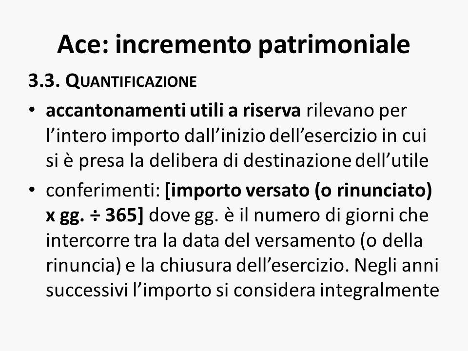 Ace: incremento patrimoniale 3.3. Q UANTIFICAZIONE accantonamenti utili a riserva rilevano per lintero importo dallinizio dellesercizio in cui si è pr