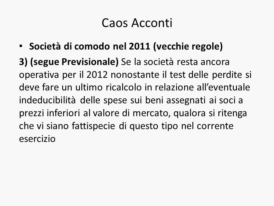 Caos Acconti Società di comodo nel 2011 (vecchie regole) 3) (segue Previsionale) Se la società resta ancora operativa per il 2012 nonostante il test d