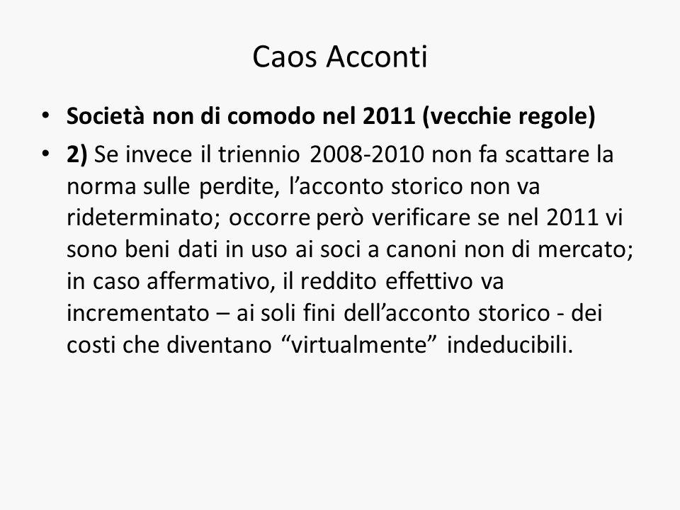 Caos Acconti Società non di comodo nel 2011 (vecchie regole) 2) Se invece il triennio 2008-2010 non fa scattare la norma sulle perdite, lacconto stori