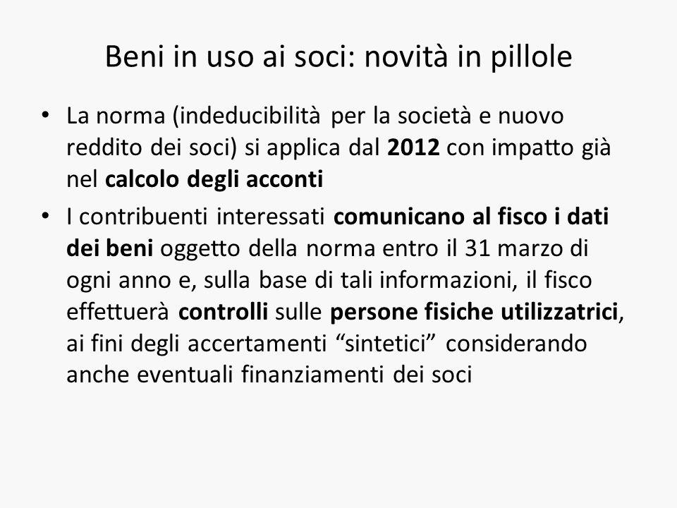 Beni in uso ai soci: novità in pillole La norma (indeducibilità per la società e nuovo reddito dei soci) si applica dal 2012 con impatto già nel calco