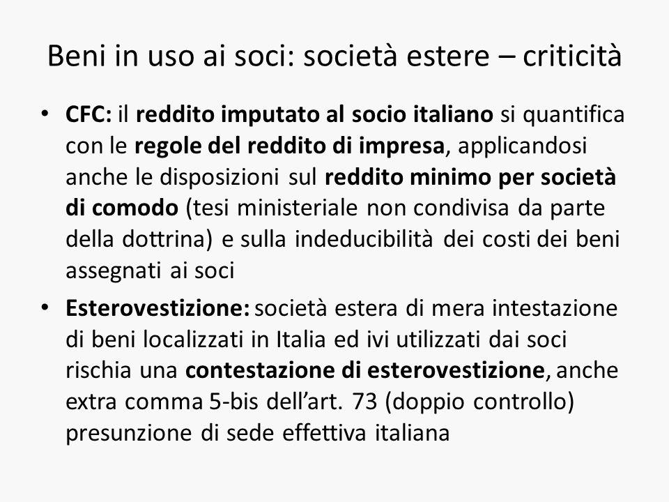 Beni in uso ai soci: società estere – criticità CFC: il reddito imputato al socio italiano si quantifica con le regole del reddito di impresa, applica
