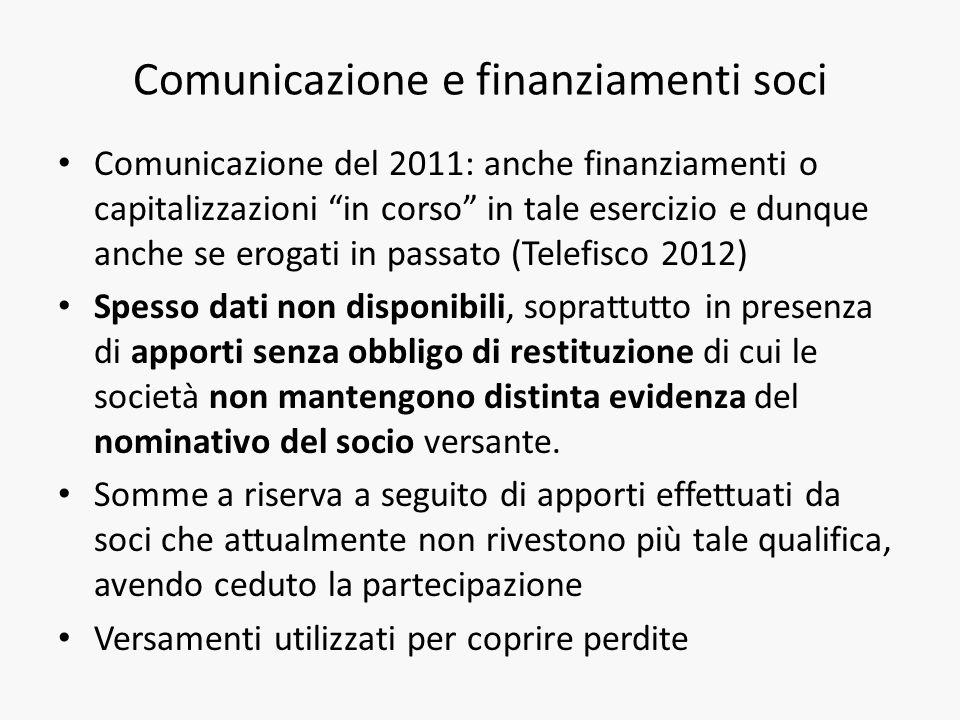 Comunicazione e finanziamenti soci Comunicazione del 2011: anche finanziamenti o capitalizzazioni in corso in tale esercizio e dunque anche se erogati