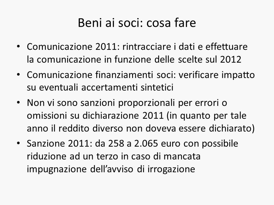 Beni ai soci: cosa fare Comunicazione 2011: rintracciare i dati e effettuare la comunicazione in funzione delle scelte sul 2012 Comunicazione finanzia