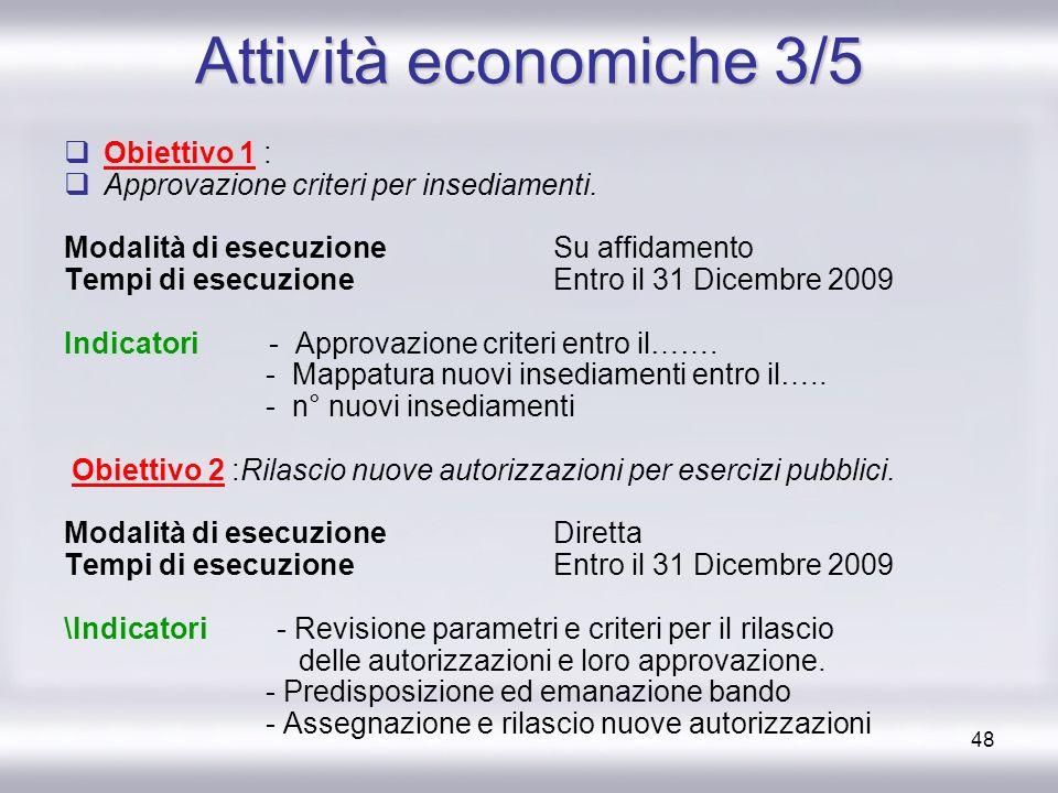 48 Attività economiche 3/5 Obiettivo 1 : Approvazione criteri per insediamenti. Modalità di esecuzione Su affidamento Tempi di esecuzione Entro il 31