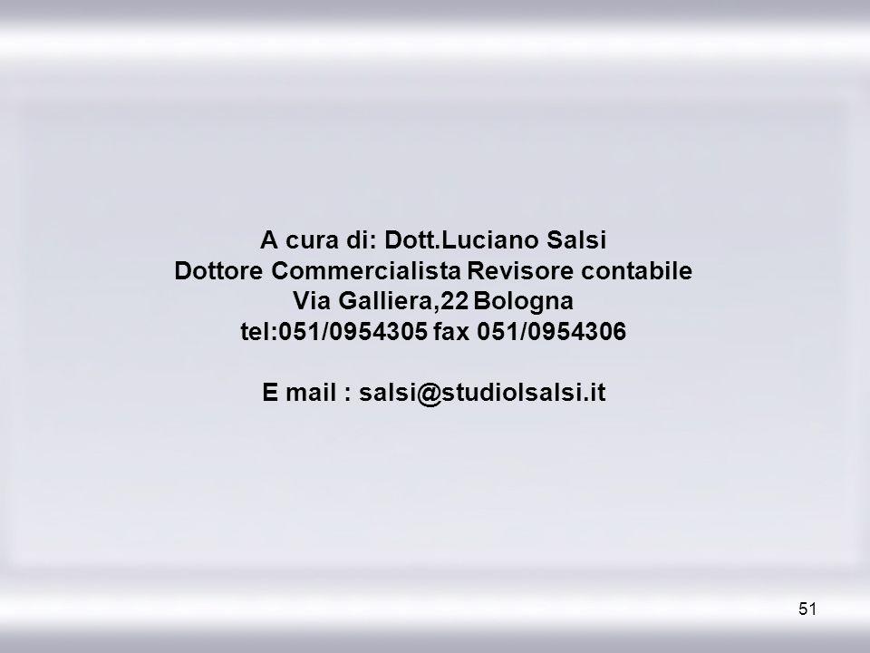 51 A cura di: Dott.Luciano Salsi Dottore Commercialista Revisore contabile Via Galliera,22 Bologna tel:051/0954305 fax 051/0954306 E mail : salsi@stud