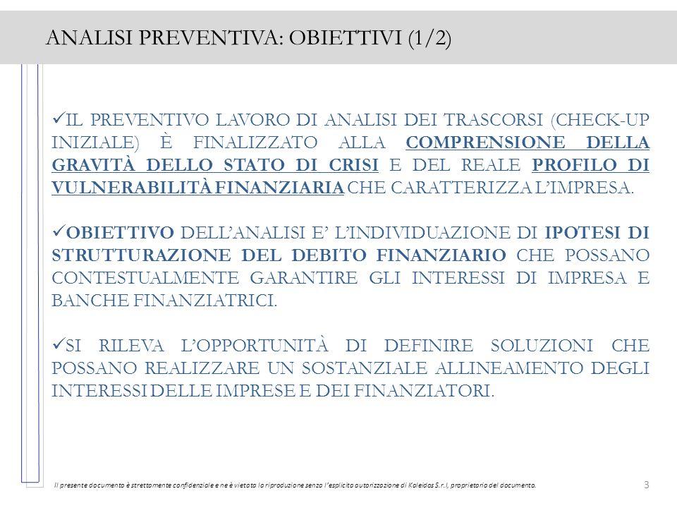 4 ANALISI PREVENTIVA: OBIETTIVI (2/2) Il presente documento è strettamente confidenziale e ne è vietata la riproduzione senza lesplicita autorizzazione di Kaleidos S.r.l, proprietaria del documento.