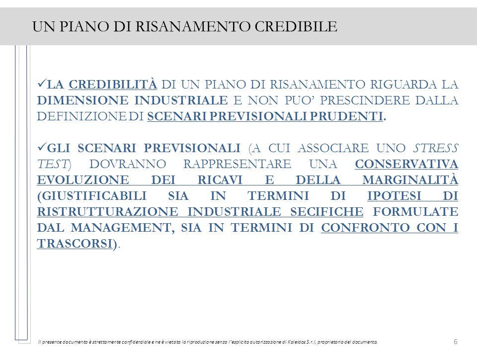 6 UN PIANO DI RISANAMENTO CREDIBILE Il presente documento è strettamente confidenziale e ne è vietata la riproduzione senza lesplicita autorizzazione
