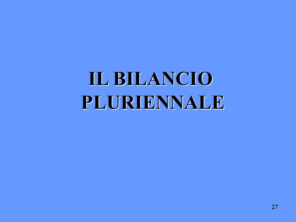27 IL BILANCIO PLURIENNALE