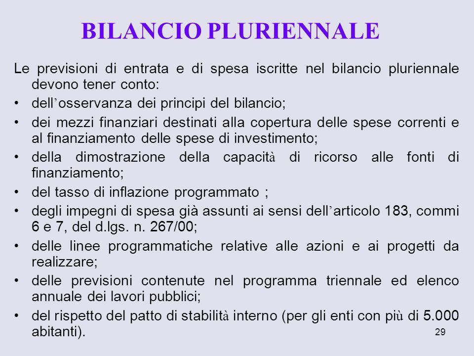 29 Le previsioni di entrata e di spesa iscritte nel bilancio pluriennale devono tener conto: dell osservanza dei principi del bilancio; dei mezzi fina