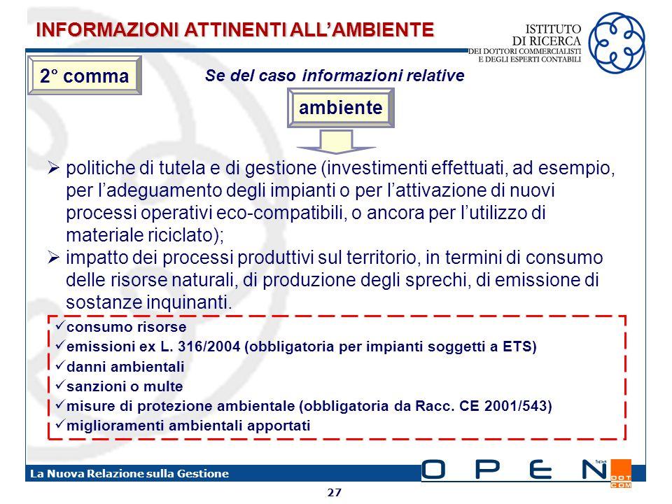27 La Nuova Relazione sulla Gestione Se del caso informazioni relative ambiente politiche di tutela e di gestione (investimenti effettuati, ad esempio