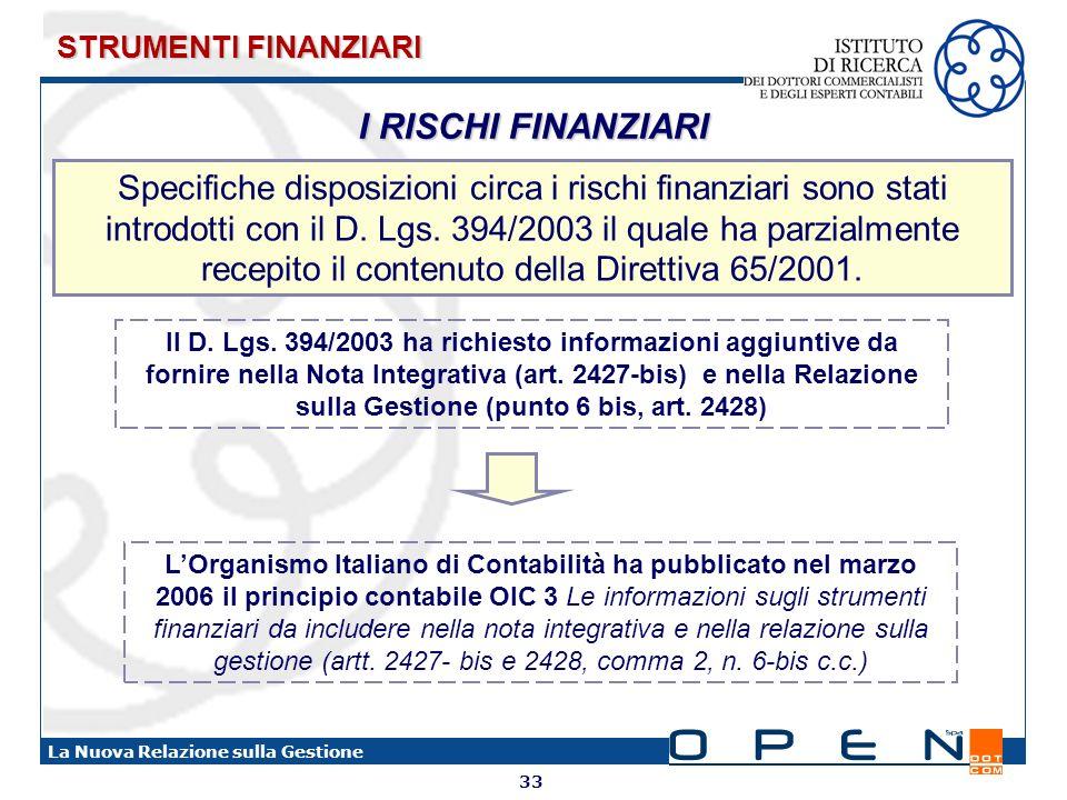 33 La Nuova Relazione sulla Gestione Specifiche disposizioni circa i rischi finanziari sono stati introdotti con il D. Lgs. 394/2003 il quale ha parzi