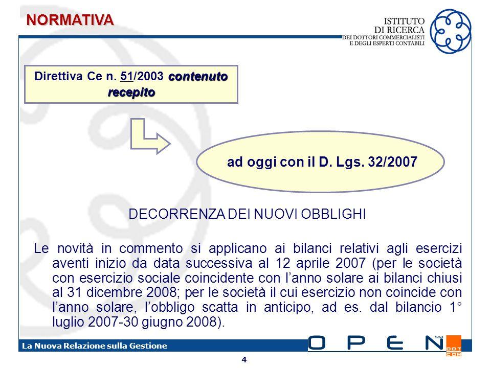 4 La Nuova Relazione sulla Gestione ad oggi con il D. Lgs. 32/2007 NORMATIVA contenuto recepito Direttiva Ce n. 51/2003 contenuto recepito DECORRENZA