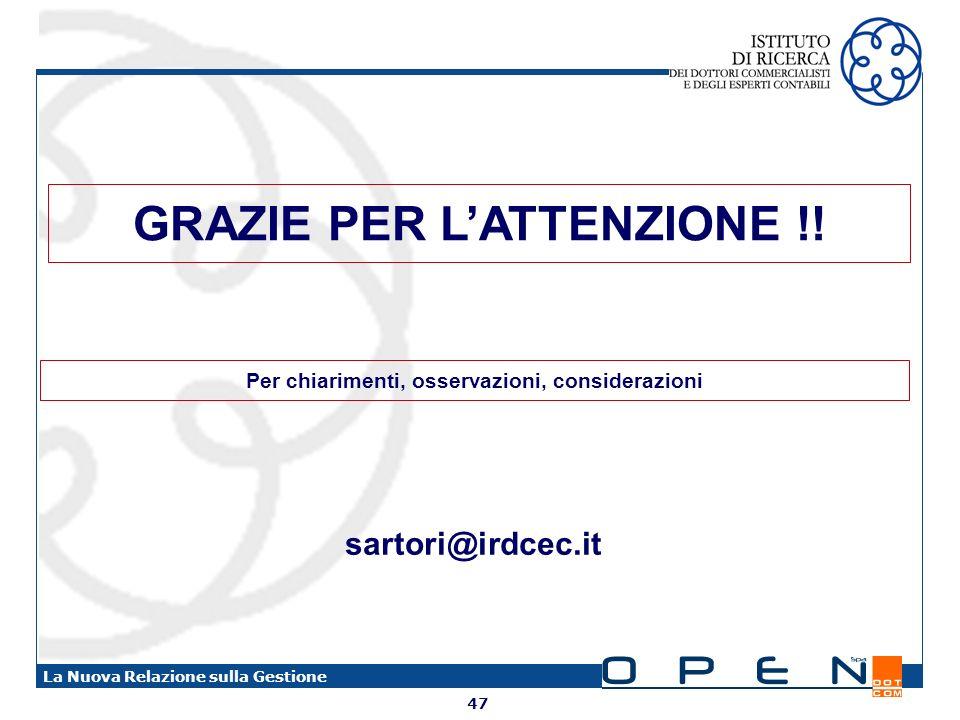 47 La Nuova Relazione sulla Gestione GRAZIE PER LATTENZIONE !! Per chiarimenti, osservazioni, considerazioni sartori@irdcec.it