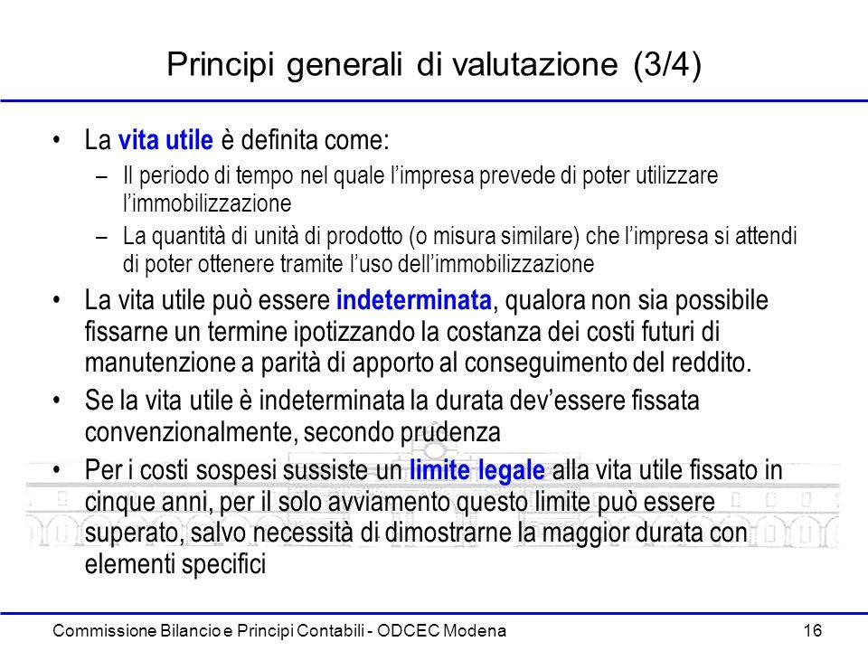 Commissione Bilancio e Principi Contabili - ODCEC Modena 16 Principi generali di valutazione (3/4) La vita utile è definita come: –Il periodo di tempo