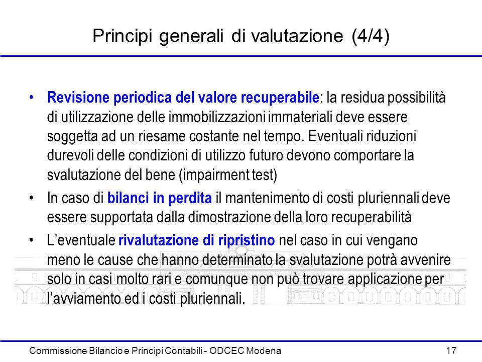 Commissione Bilancio e Principi Contabili - ODCEC Modena 17 Principi generali di valutazione (4/4) Revisione periodica del valore recuperabile : la re