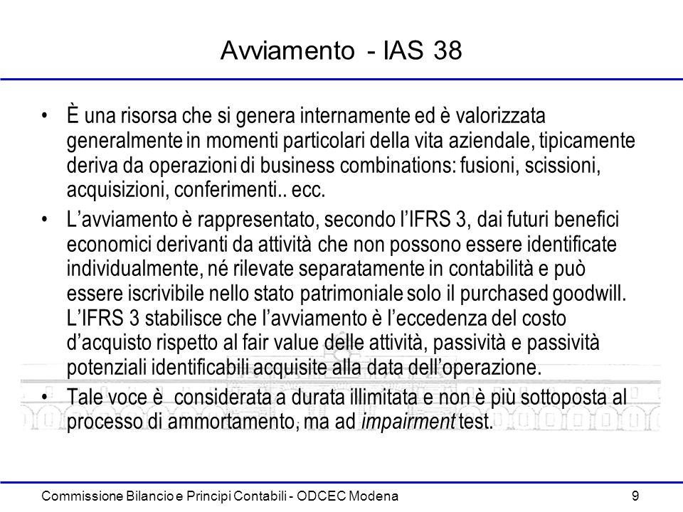 Commissione Bilancio e Principi Contabili - ODCEC Modena 9 Avviamento - IAS 38 È una risorsa che si genera internamente ed è valorizzata generalmente