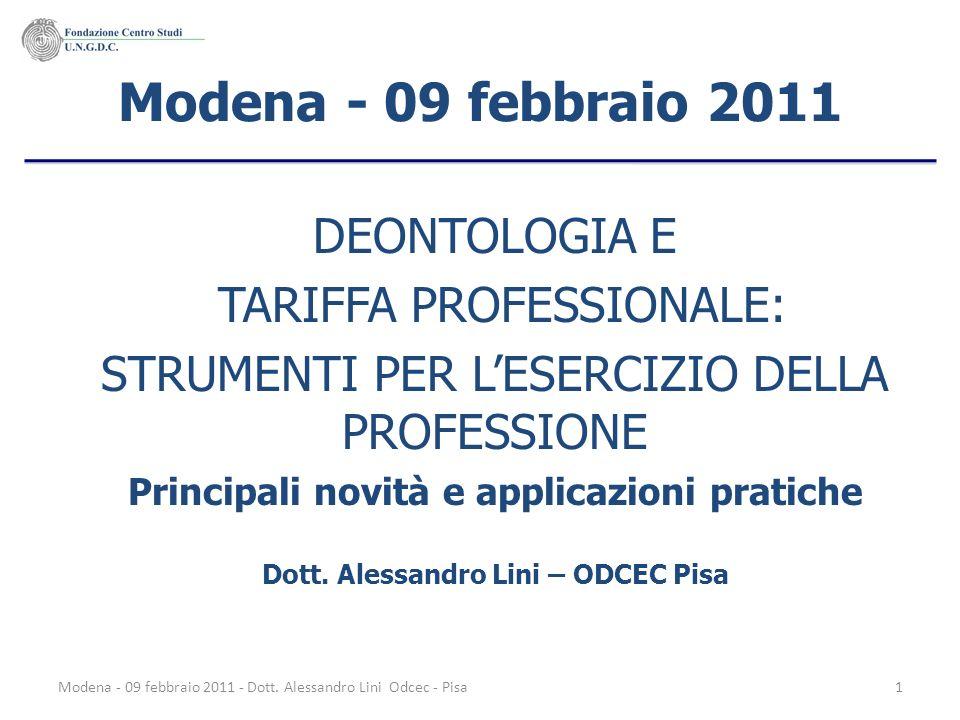 Modena - 09 febbraio 2011 - Dott. Alessandro Lini Odcec - Pisa1 Modena - 09 febbraio 2011 DEONTOLOGIA E TARIFFA PROFESSIONALE: STRUMENTI PER LESERCIZI
