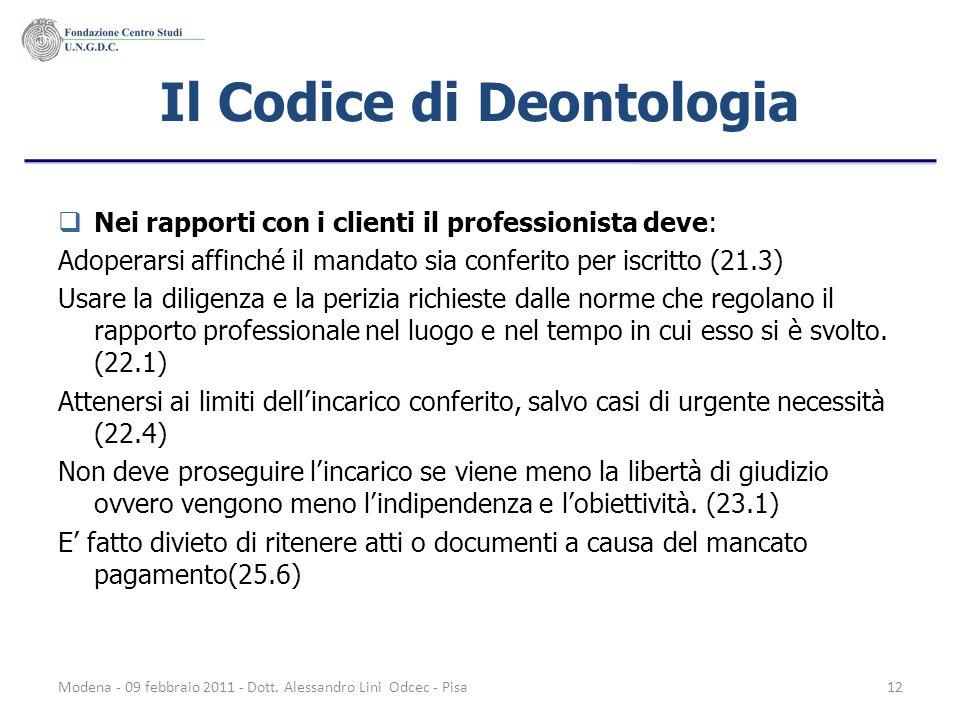 Modena - 09 febbraio 2011 - Dott. Alessandro Lini Odcec - Pisa12 Il Codice di Deontologia Nei rapporti con i clienti il professionista deve: Adoperars