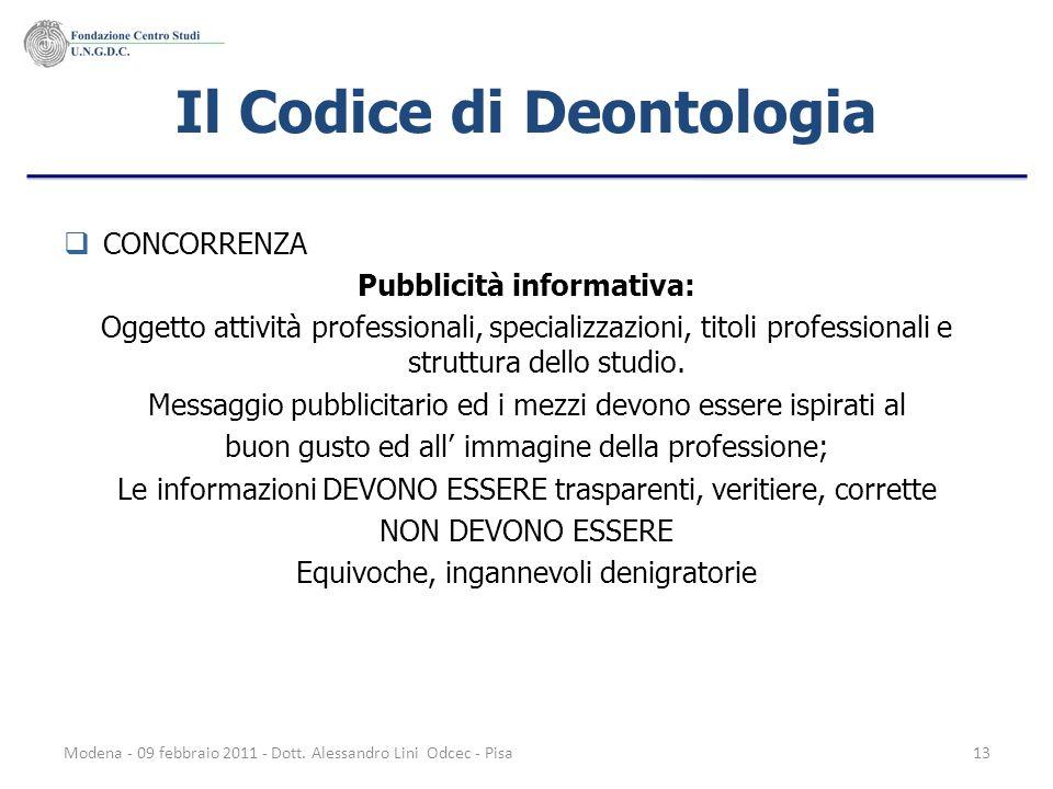 Modena - 09 febbraio 2011 - Dott. Alessandro Lini Odcec - Pisa13 Il Codice di Deontologia CONCORRENZA Pubblicità informativa: Oggetto attività profess