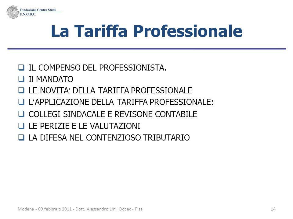 Modena - 09 febbraio 2011 - Dott. Alessandro Lini Odcec - Pisa14 La Tariffa Professionale IL COMPENSO DEL PROFESSIONISTA. Il MANDATO LE NOVITA DELLA T