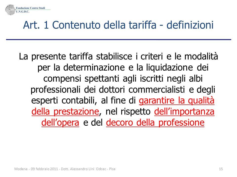Modena - 09 febbraio 2011 - Dott. Alessandro Lini Odcec - Pisa15 Art. 1 Contenuto della tariffa - definizioni La presente tariffa stabilisce i criteri