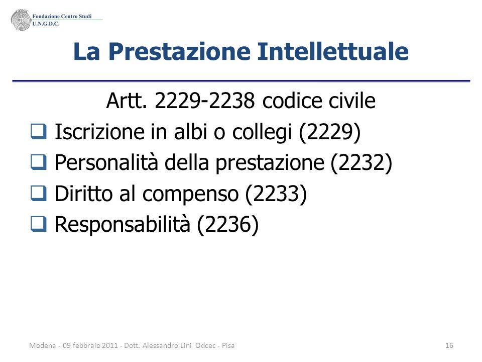 Modena - 09 febbraio 2011 - Dott. Alessandro Lini Odcec - Pisa16 La Prestazione Intellettuale Artt. 2229-2238 codice civile Iscrizione in albi o colle