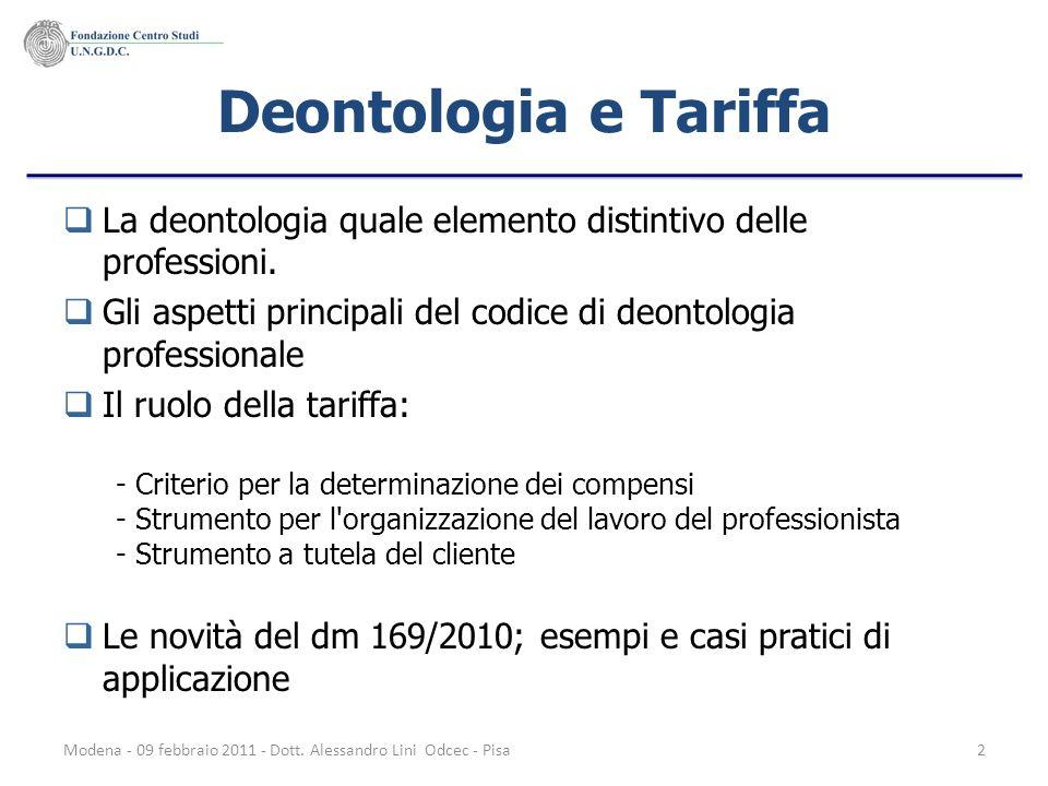 Modena - 09 febbraio 2011 - Dott. Alessandro Lini Odcec - Pisa2 Deontologia e Tariffa La deontologia quale elemento distintivo delle professioni. Gli
