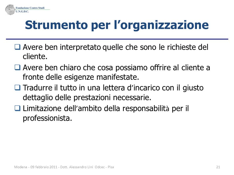 Modena - 09 febbraio 2011 - Dott. Alessandro Lini Odcec - Pisa21 Strumento per lorganizzazione Avere ben interpretato quelle che sono le richieste del