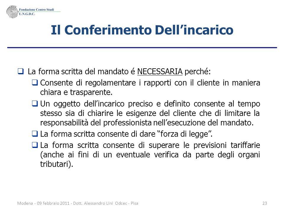 Modena - 09 febbraio 2011 - Dott. Alessandro Lini Odcec - Pisa23 Il Conferimento Dellincarico La forma scritta del mandato é NECESSARIA perché: Consen
