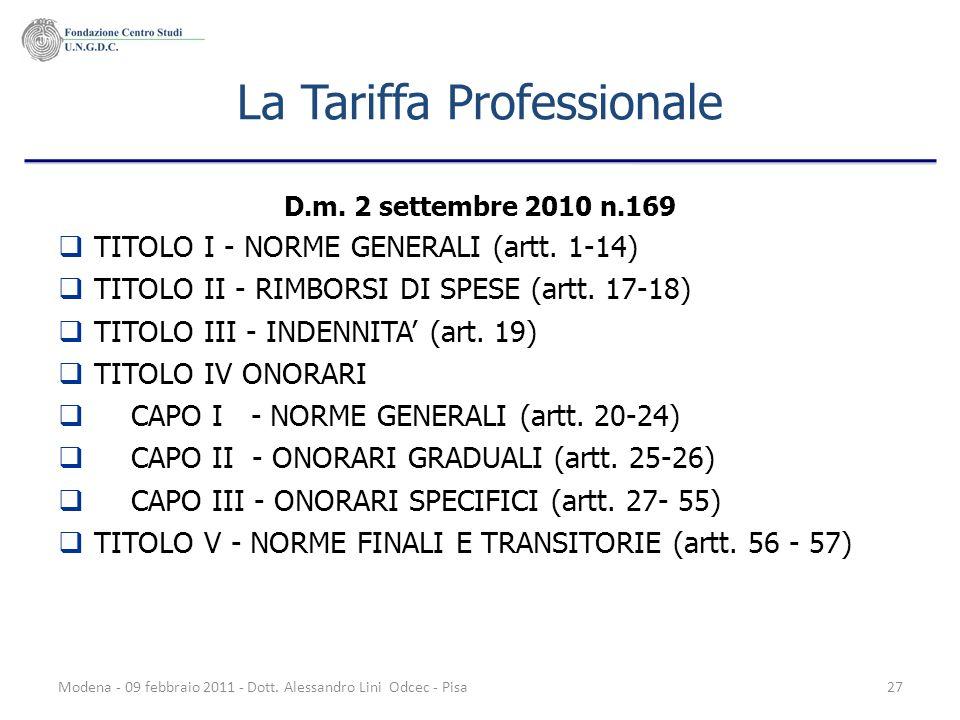 Modena - 09 febbraio 2011 - Dott. Alessandro Lini Odcec - Pisa27 La Tariffa Professionale D.m. 2 settembre 2010 n.169 TITOLO I - NORME GENERALI (artt.