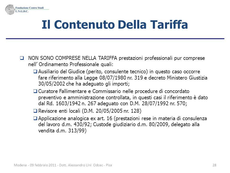 Modena - 09 febbraio 2011 - Dott. Alessandro Lini Odcec - Pisa28 Il Contenuto Della Tariffa NON SONO COMPRESE NELLA TARIFFA prestazioni professionali