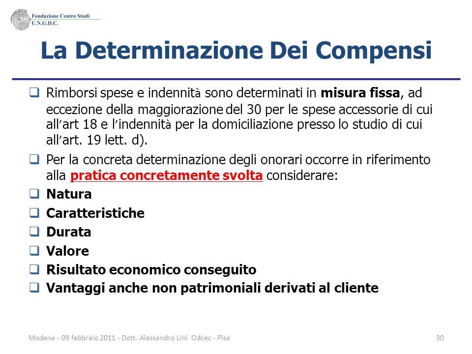 Modena - 09 febbraio 2011 - Dott. Alessandro Lini Odcec - Pisa30 La Determinazione Dei Compensi Rimborsi spese e indennit à sono determinati in misura