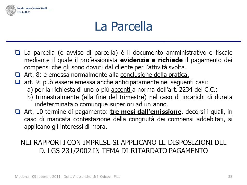 Modena - 09 febbraio 2011 - Dott. Alessandro Lini Odcec - Pisa35 La Parcella La parcella (o avviso di parcella) è il documento amministrativo e fiscal