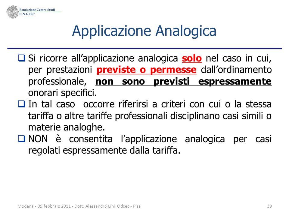 Modena - 09 febbraio 2011 - Dott. Alessandro Lini Odcec - Pisa39 Applicazione Analogica Si ricorre allapplicazione analogica solo nel caso in cui, per
