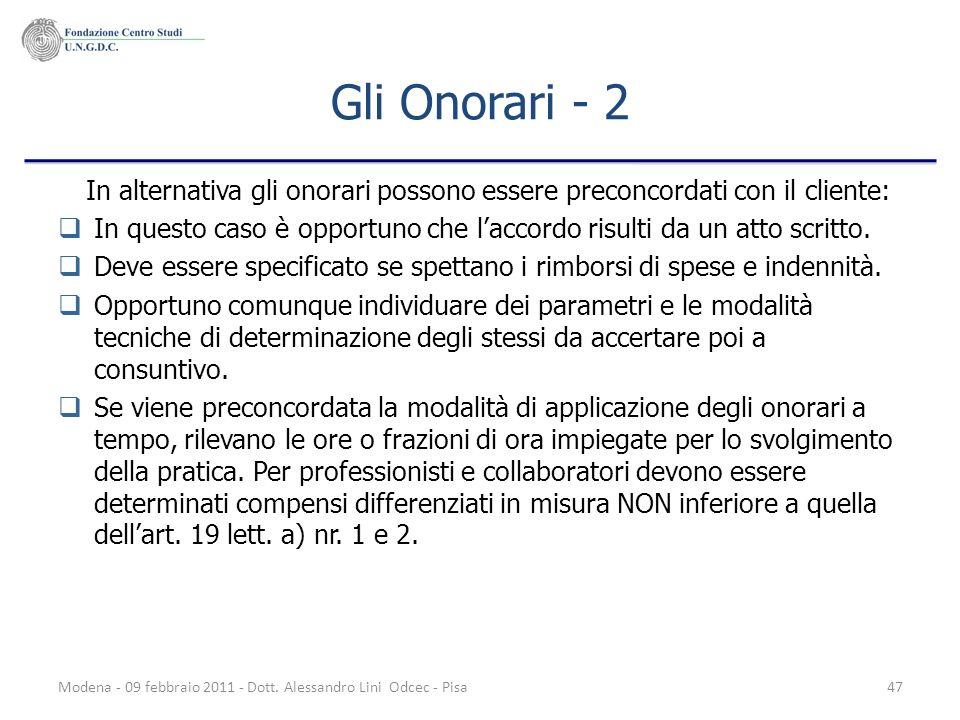 Modena - 09 febbraio 2011 - Dott. Alessandro Lini Odcec - Pisa47 Gli Onorari - 2 In alternativa gli onorari possono essere preconcordati con il client
