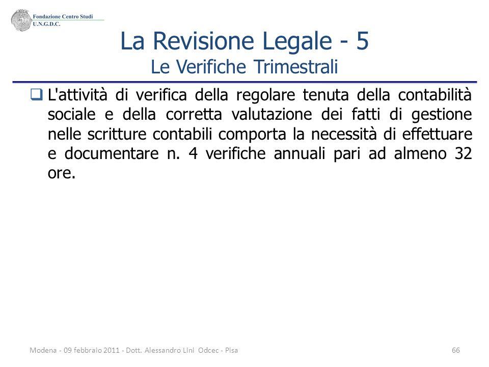 Modena - 09 febbraio 2011 - Dott. Alessandro Lini Odcec - Pisa66 La Revisione Legale - 5 Le Verifiche Trimestrali L'attività di verifica della regolar