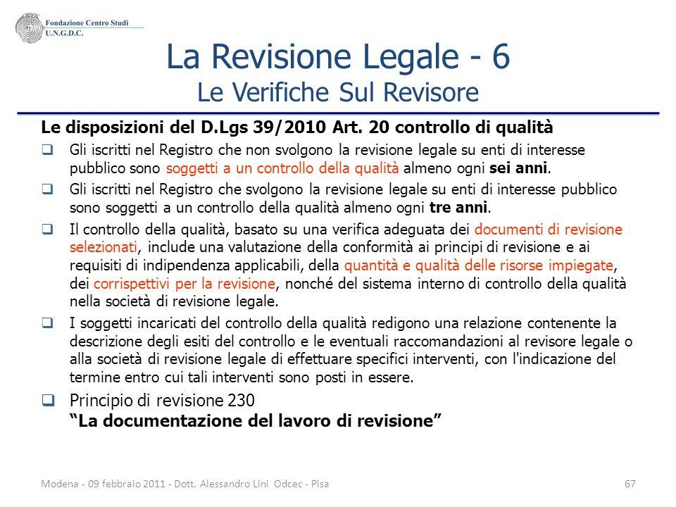 Modena - 09 febbraio 2011 - Dott. Alessandro Lini Odcec - Pisa67 La Revisione Legale - 6 Le Verifiche Sul Revisore Le disposizioni del D.Lgs 39/2010 A