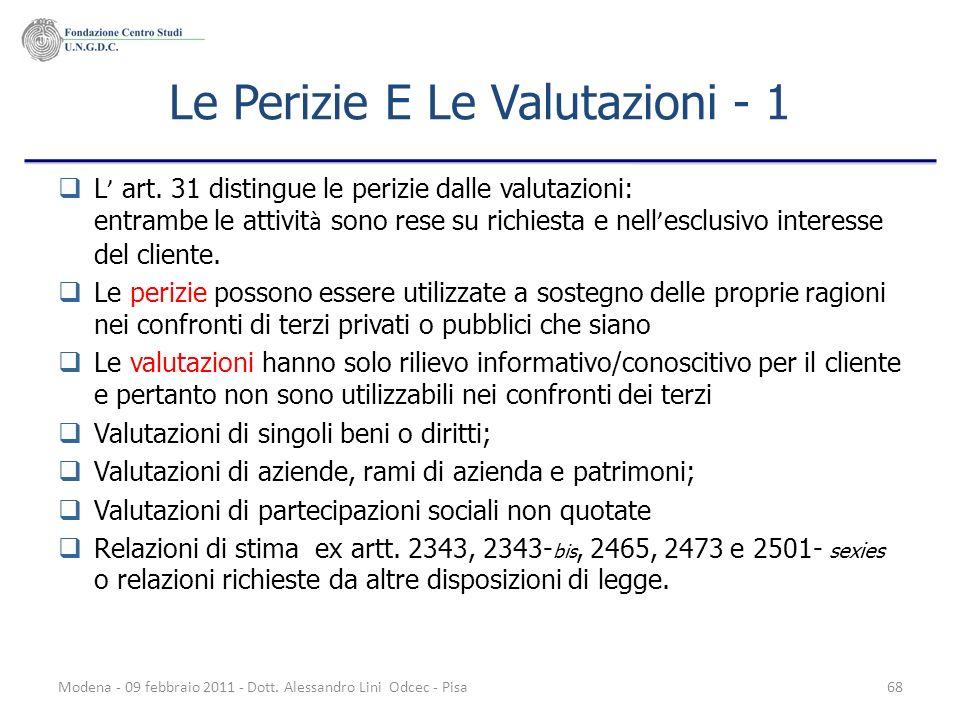 Modena - 09 febbraio 2011 - Dott. Alessandro Lini Odcec - Pisa68 Le Perizie E Le Valutazioni - 1 L art. 31 distingue le perizie dalle valutazioni: ent