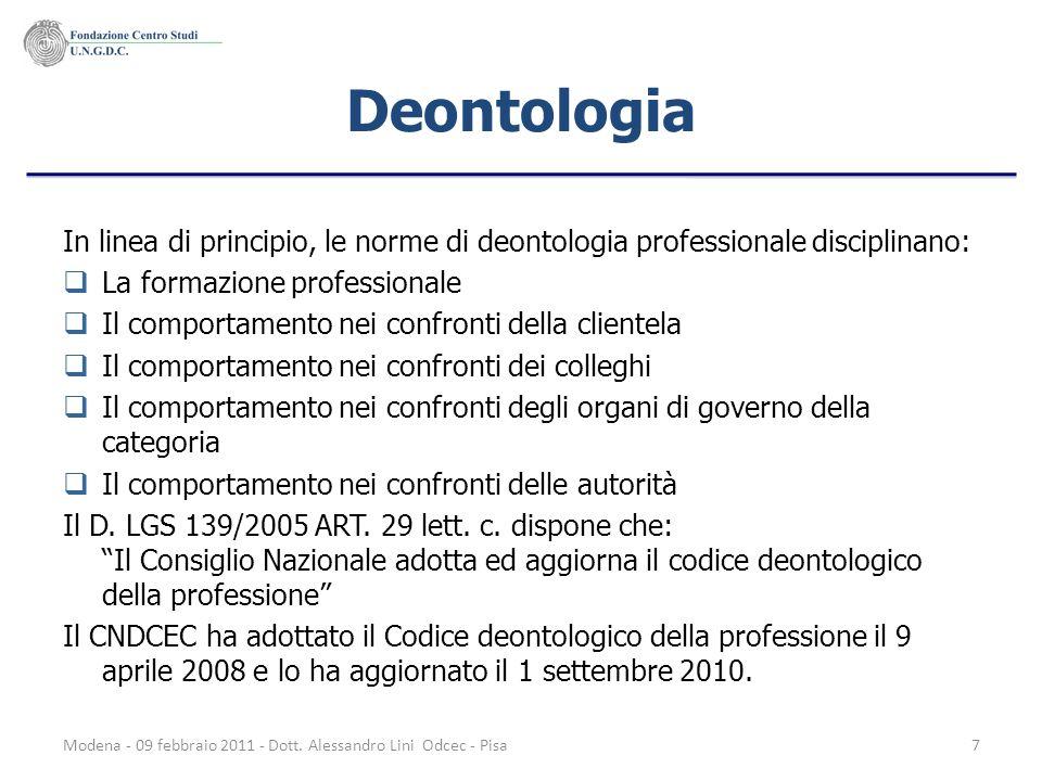 Modena - 09 febbraio 2011 - Dott. Alessandro Lini Odcec - Pisa7 Deontologia In linea di principio, le norme di deontologia professionale disciplinano: