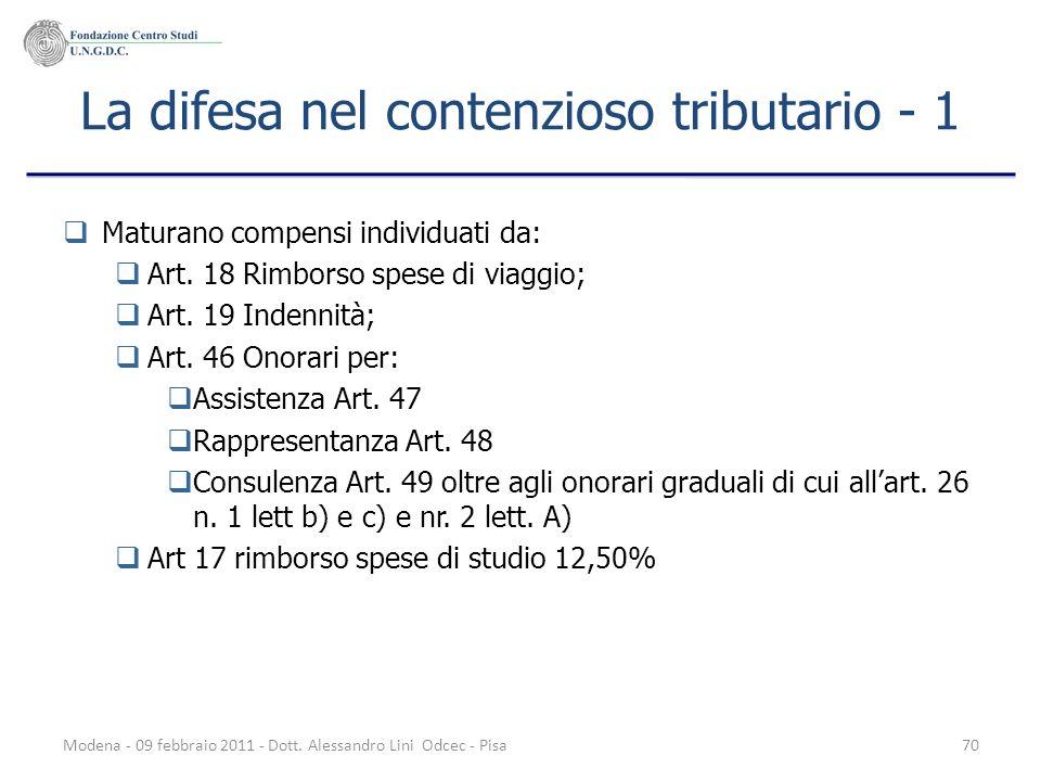 Modena - 09 febbraio 2011 - Dott. Alessandro Lini Odcec - Pisa70 La difesa nel contenzioso tributario - 1 Maturano compensi individuati da: Art. 18 Ri