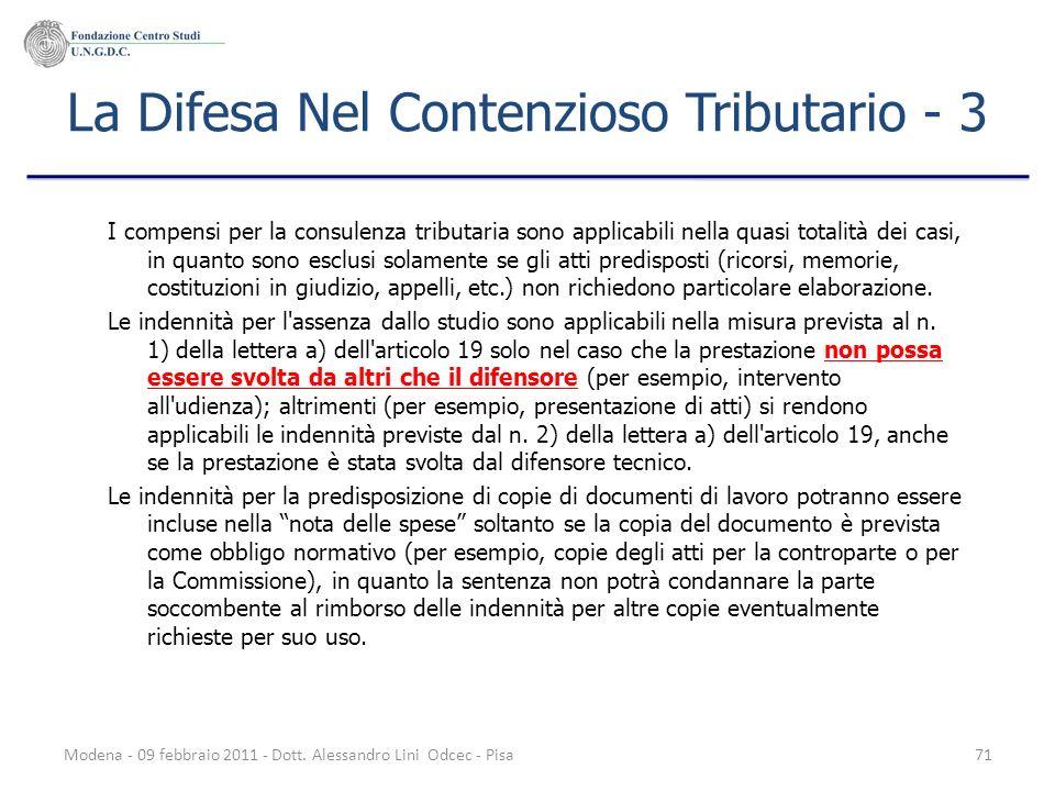 Modena - 09 febbraio 2011 - Dott. Alessandro Lini Odcec - Pisa71 La Difesa Nel Contenzioso Tributario - 3 I compensi per la consulenza tributaria sono